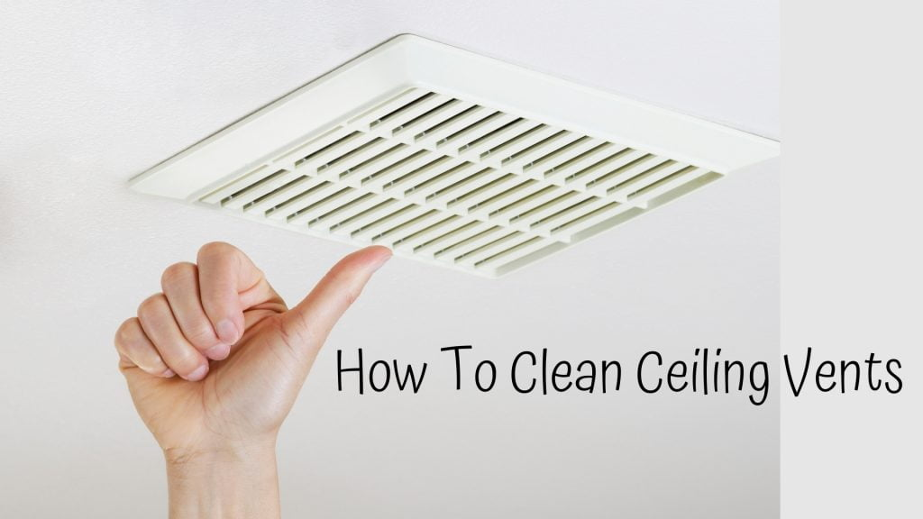 Clean Ceiling Vents