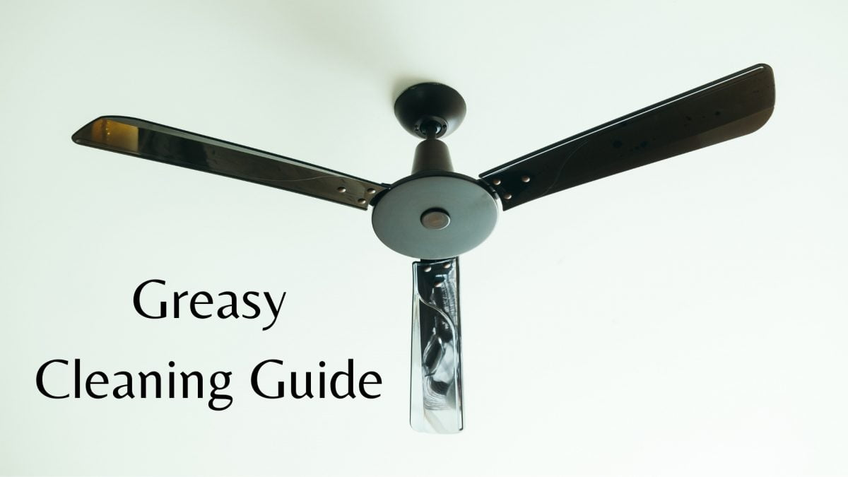 How To Clean Greasy Ceiling Fans In 2021