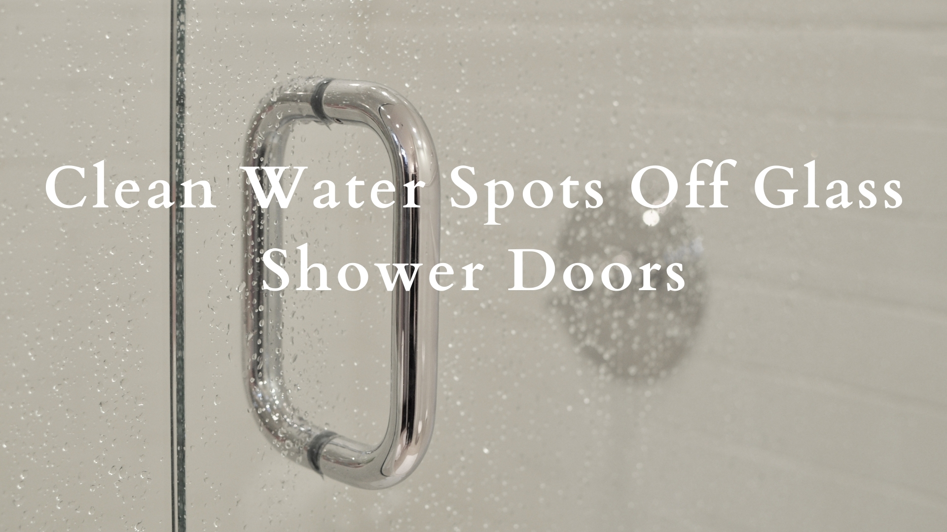 How To Clean Water Spots Off Glass Shower Doors
