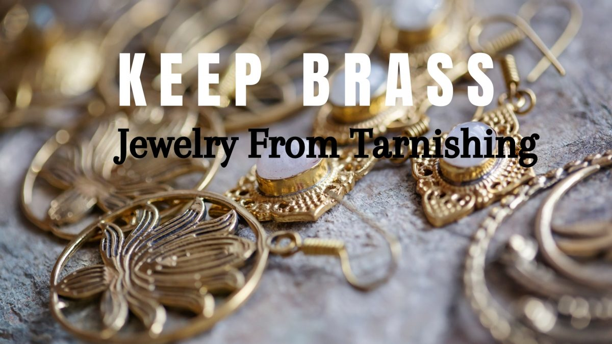 How To Keep Brass Jewelry From Tarnishing In 2021