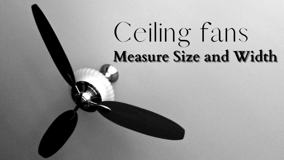 How To Measure Ceiling Fan Size | Choosing Right Size