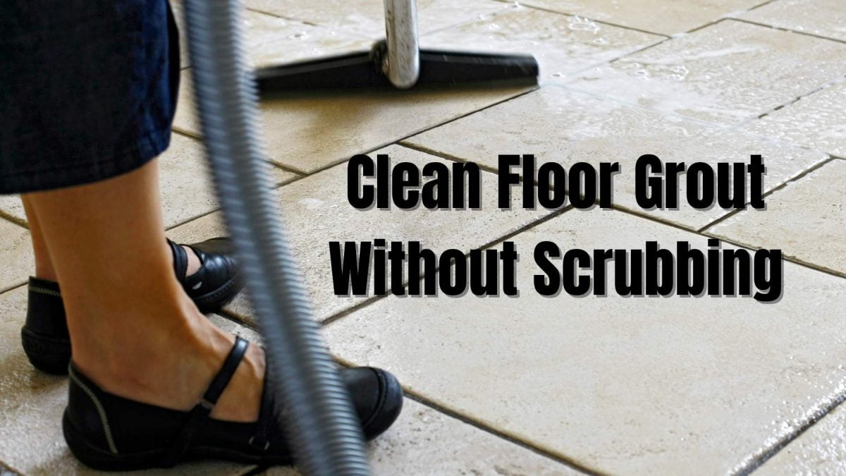 How To Clean Floor Grout Without Scrubbing With 3 Ways