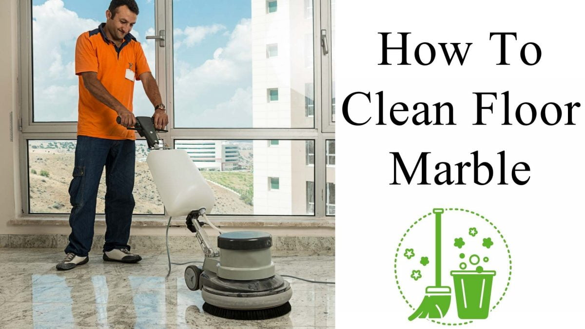 How To Clean Floor Marble   Natural Ways (Update 2021)