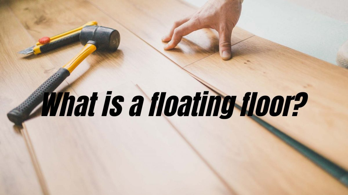 What Is A Floating Floor   Pros and Cons Of Floating Surfaces