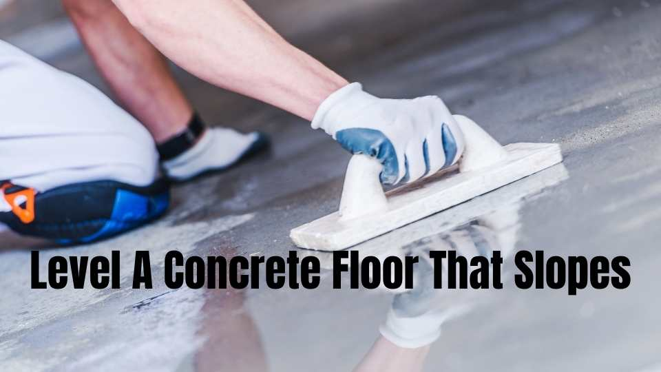 How To Level A Concrete Floor That Slopes   Properly Clean The Floor